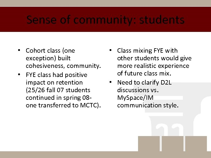 Sense of community: students • Cohort class (one exception) built cohesiveness, community. • FYE