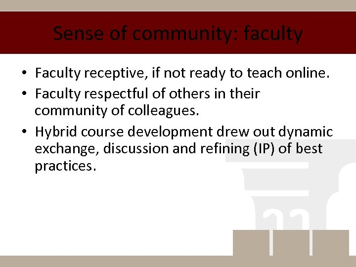 Sense of community: faculty • Faculty receptive, if not ready to teach online. •