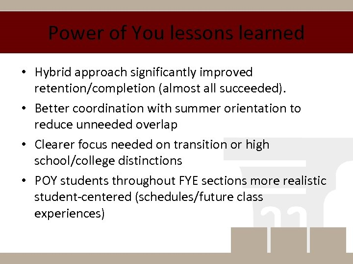 Power of You lessons learned • Hybrid approach significantly improved retention/completion (almost all succeeded).