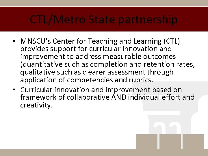CTL/Metro State partnership • MNSCU's Center for Teaching and Learning (CTL) provides support for