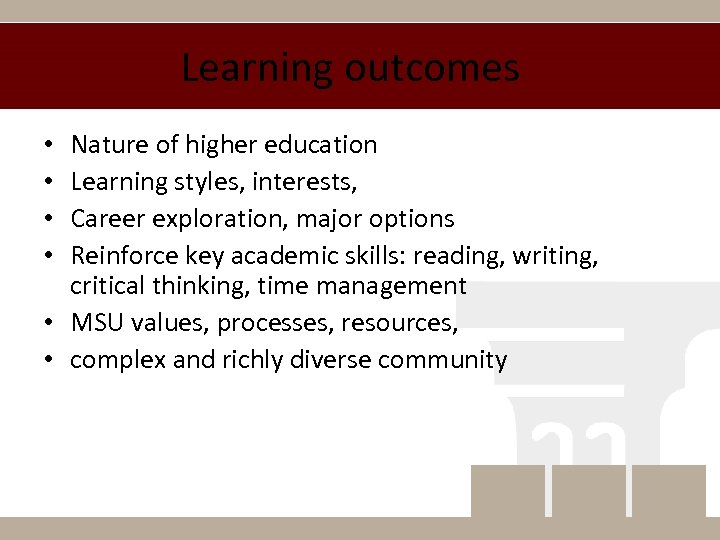 Learning outcomes Nature of higher education Learning styles, interests, Career exploration, major options Reinforce
