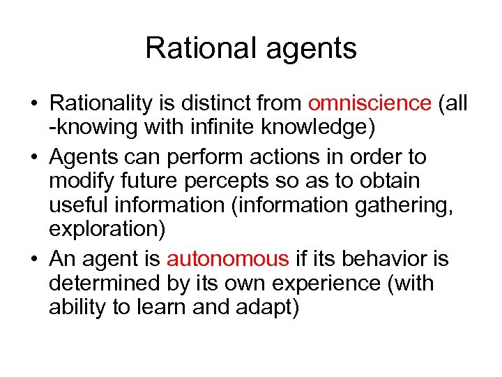 Rational agents • Rationality is distinct from omniscience (all -knowing with infinite knowledge) •