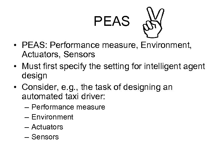 PEAS • PEAS: Performance measure, Environment, Actuators, Sensors • Must first specify the setting