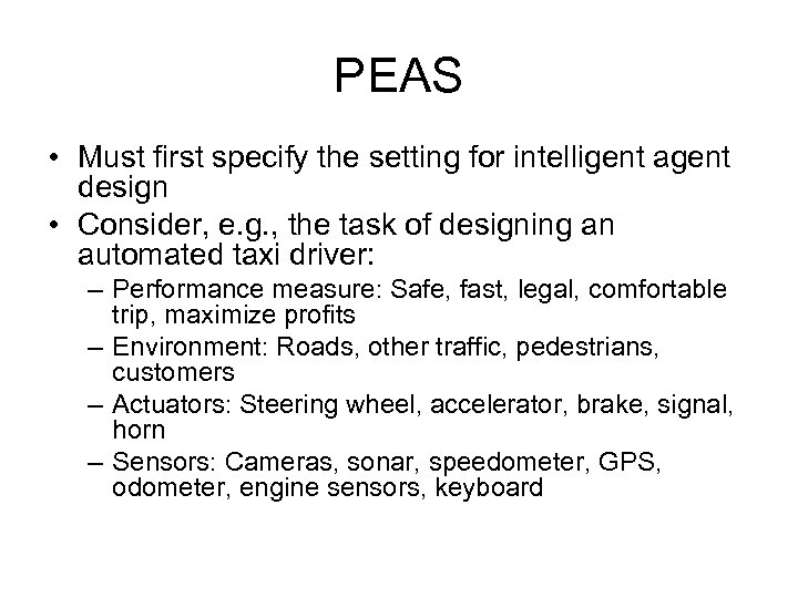 PEAS • Must first specify the setting for intelligent agent design • Consider, e.