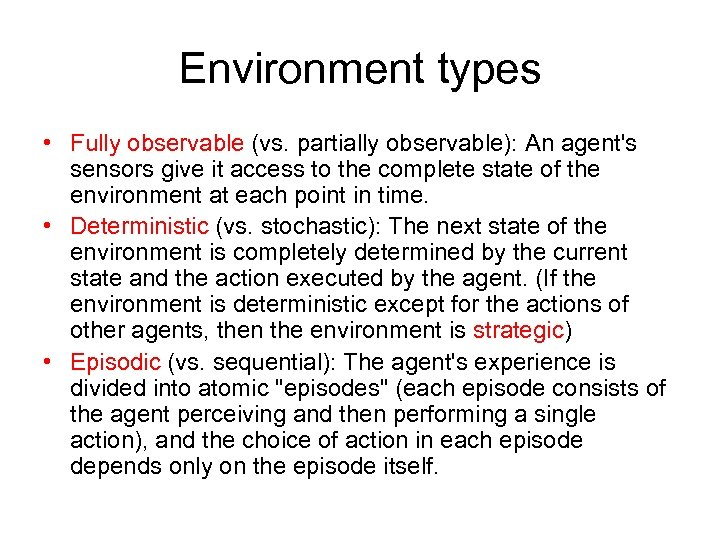 Environment types • Fully observable (vs. partially observable): An agent's sensors give it access
