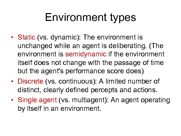 Environment types • Static (vs. dynamic): The environment is unchanged while an agent is