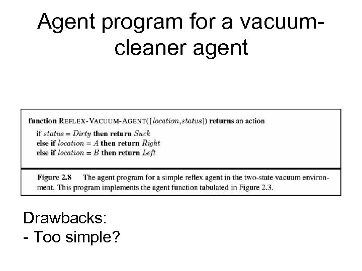 Agent program for a vacuumcleaner agent Drawbacks: - Too simple?