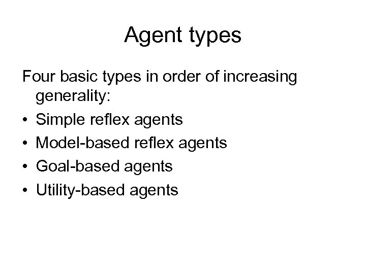 Agent types Four basic types in order of increasing generality: • Simple reflex agents