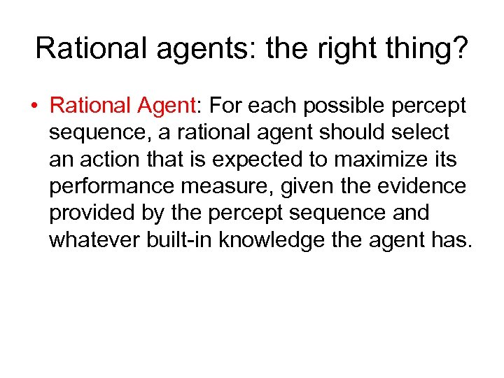 Rational agents: the right thing? • Rational Agent: For each possible percept sequence, a