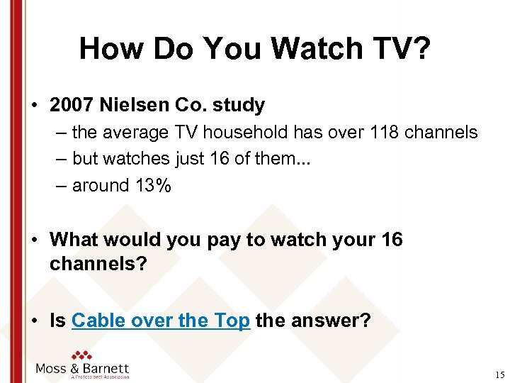 How Do You Watch TV? • 2007 Nielsen Co. study – the average TV