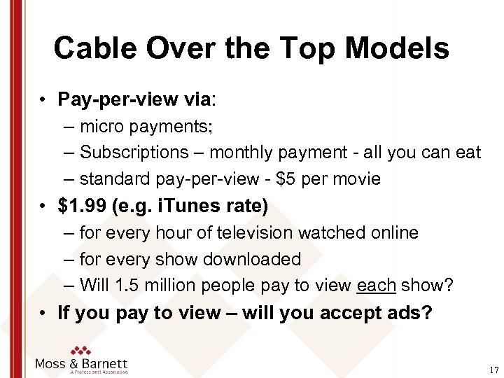 Cable Over the Top Models • Pay-per-view via: – micro payments; – Subscriptions –