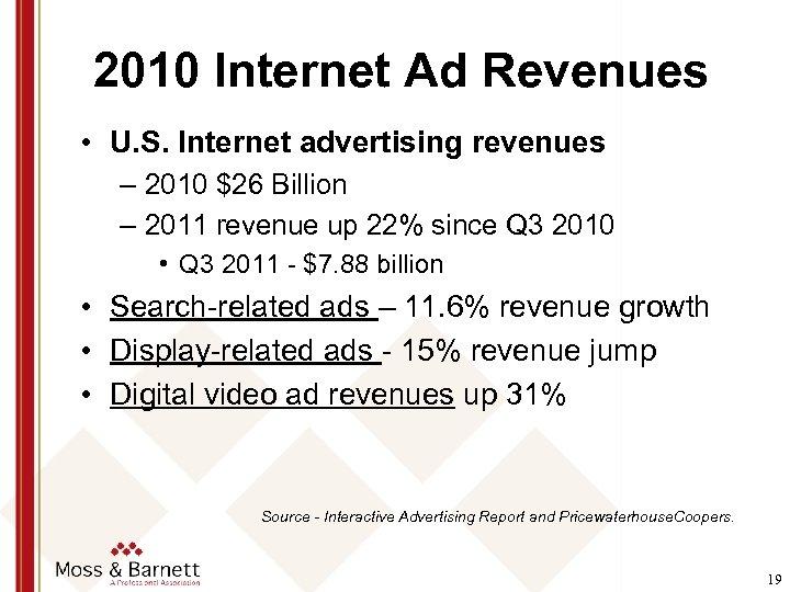 2010 Internet Ad Revenues • U. S. Internet advertising revenues – 2010 $26 Billion