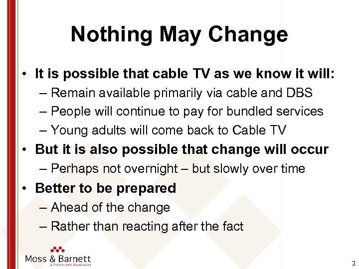 Nothing May Change • It is possible that cable TV as we know it