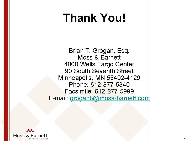 Thank You! Brian T. Grogan, Esq. Moss & Barnett 4800 Wells Fargo Center 90
