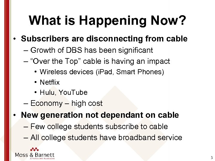 What is Happening Now? • Subscribers are disconnecting from cable – Growth of DBS