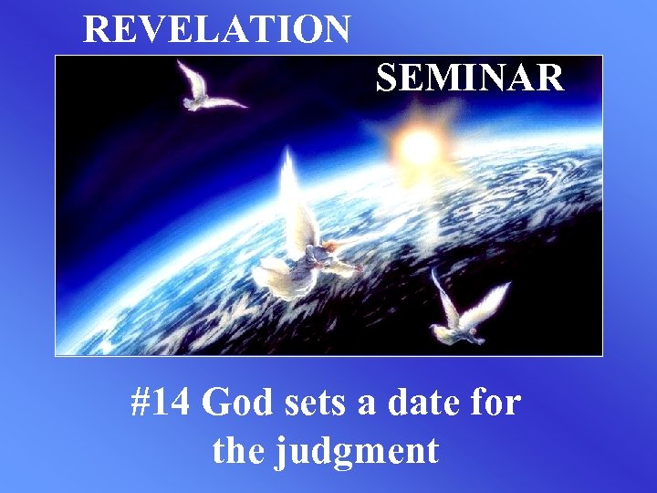 REVELATION SEMINAR #14 God sets a date for the judgment
