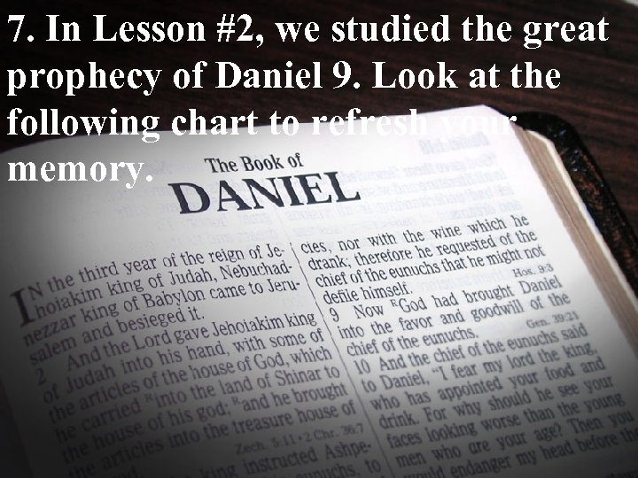 7. In Lesson #2, we studied the great prophecy of Daniel 9. Look at