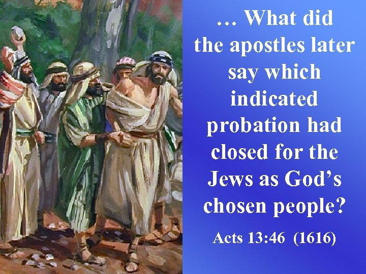 … What did the apostles later say which indicated probation had closed for the