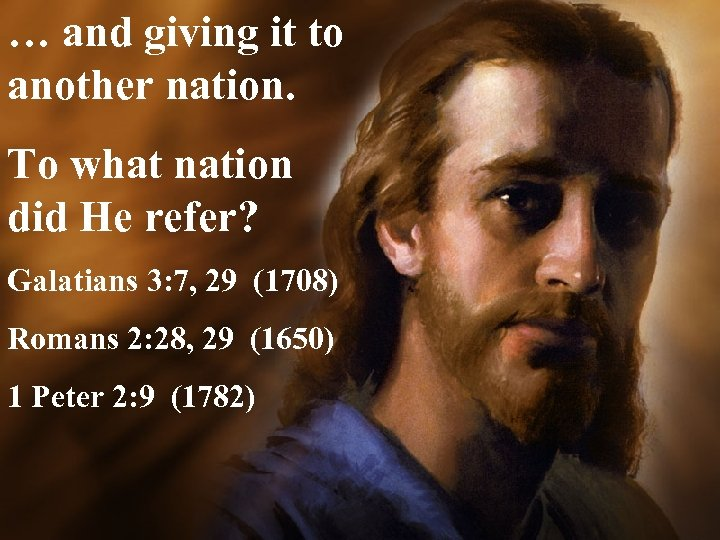… and giving it to another nation. To what nation did He refer? Galatians