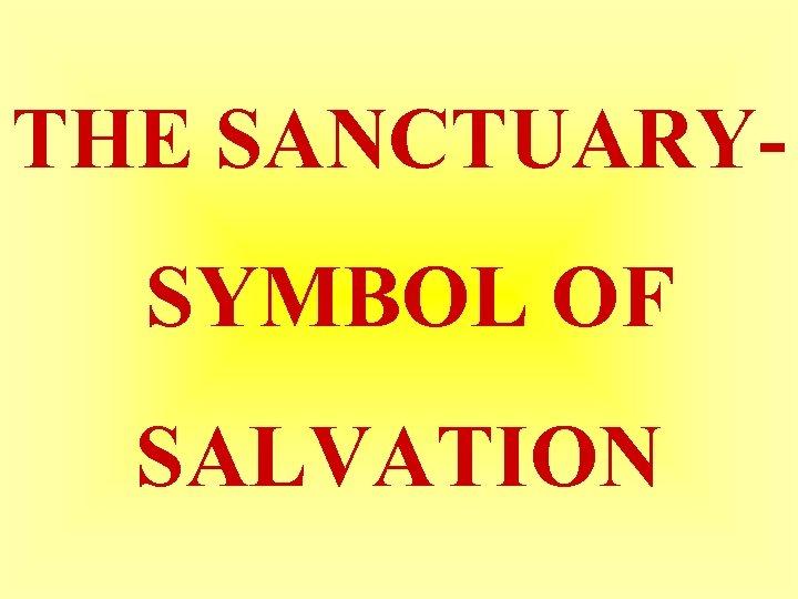 THE SANCTUARY- SYMBOL OF SALVATION