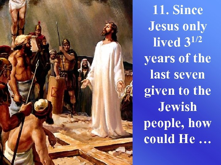 11. Since Jesus only lived 31/2 years of the last seven given to the