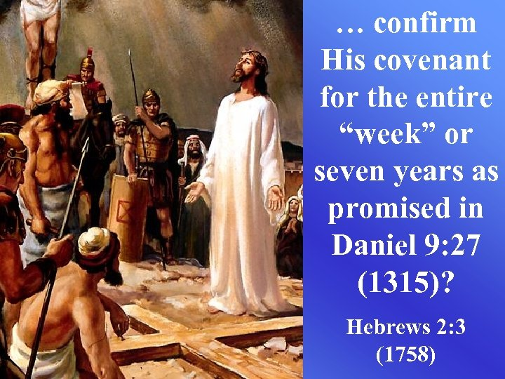 """… confirm His covenant for the entire """"week"""" or seven years as promised in"""