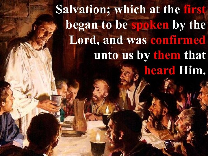 Salvation; which at the first began to be spoken by the Lord, and was