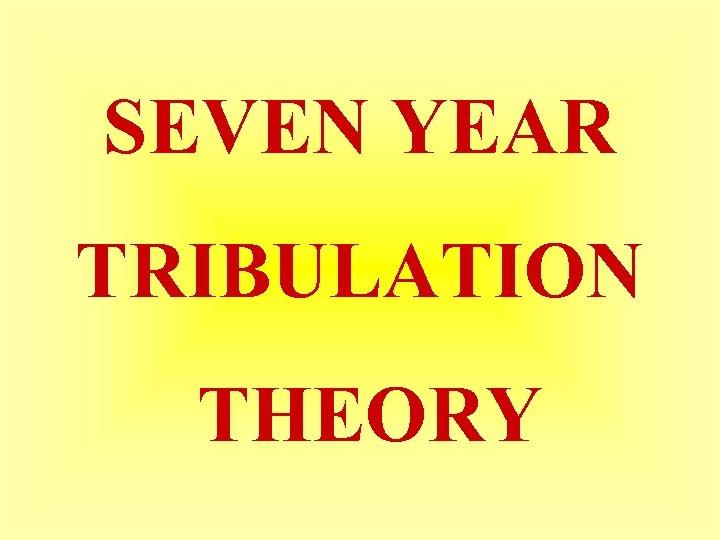 SEVEN YEAR TRIBULATION THEORY