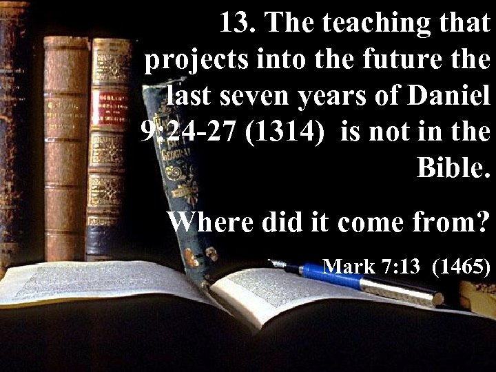 13. The teaching that projects into the future the last seven years of Daniel
