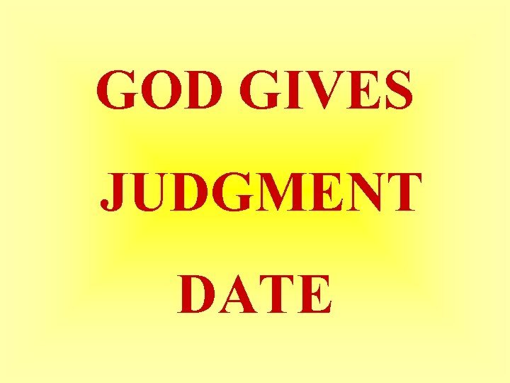 GOD GIVES JUDGMENT DATE