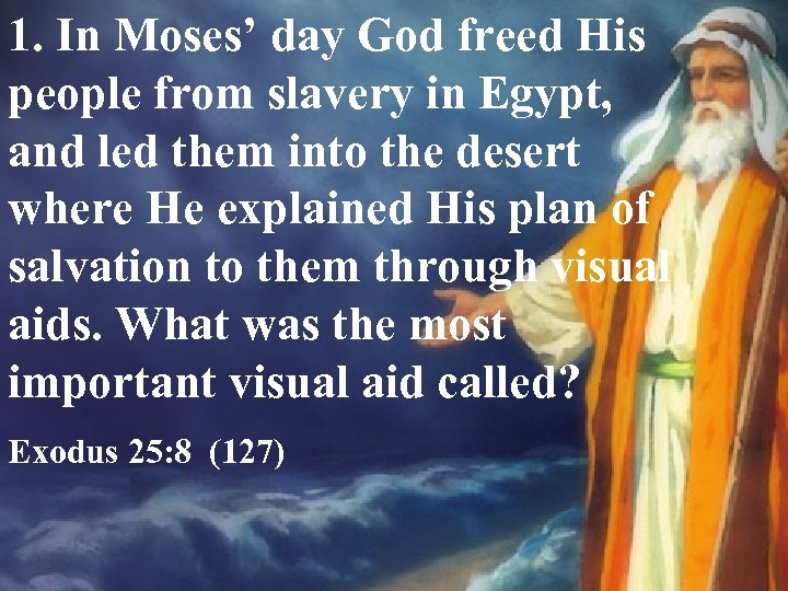 1. In Moses' day God freed His people from slavery in Egypt, and led
