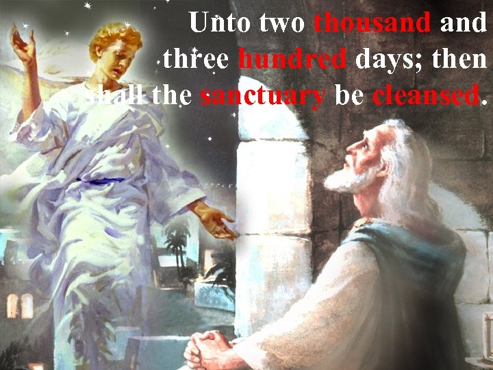 Unto two thousand three hundred days; then shall the sanctuary be cleansed.