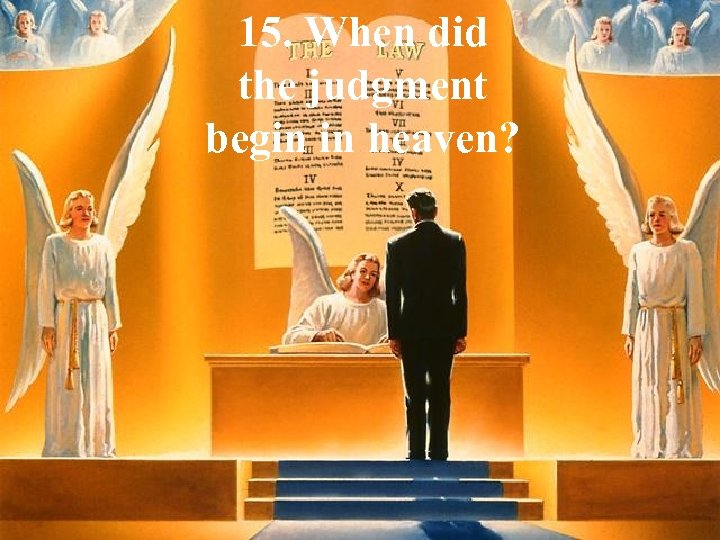 15. When did the judgment begin in heaven?