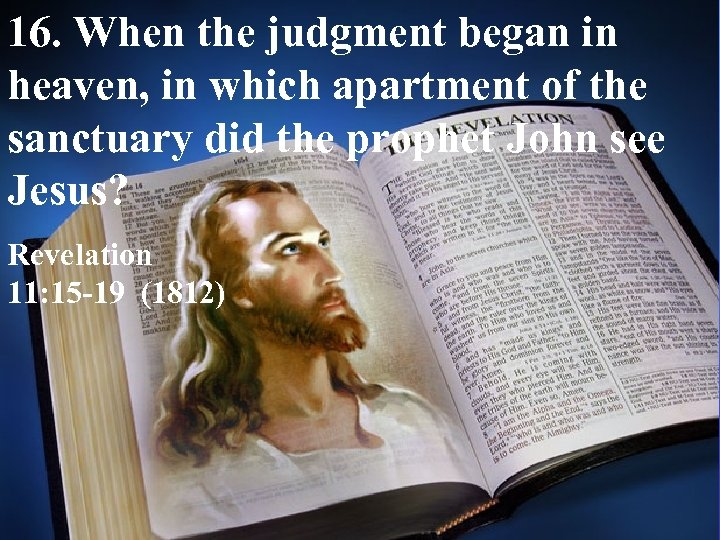 16. When the judgment began in heaven, in which apartment of the sanctuary did