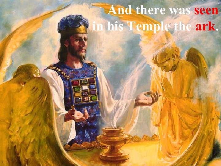 And there was seen in his Temple the ark.