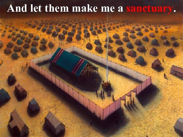 And let them make me a sanctuary.