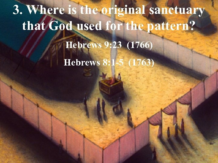 3. Where is the original sanctuary that God used for the pattern? Hebrews 9: