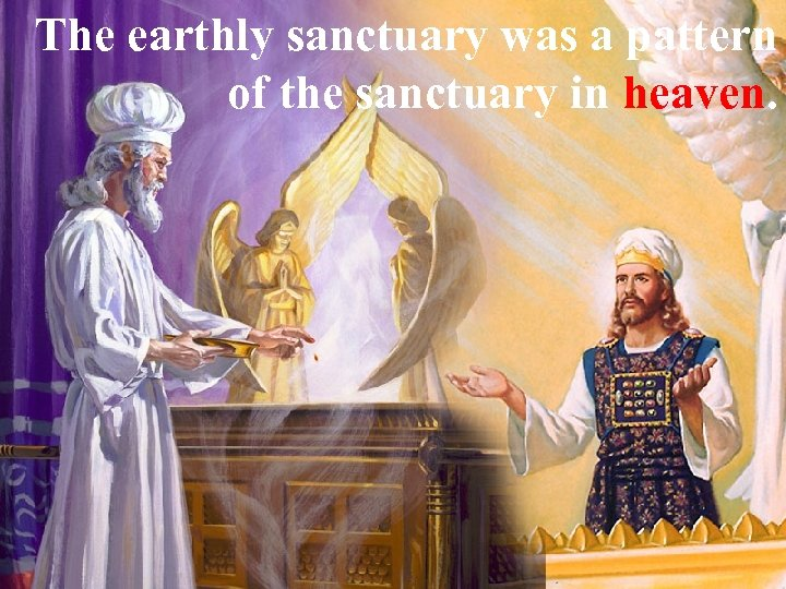 The earthly sanctuary was a pattern of the sanctuary in heaven.