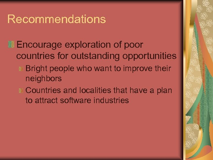 Recommendations Encourage exploration of poor countries for outstanding opportunities Bright people who want to