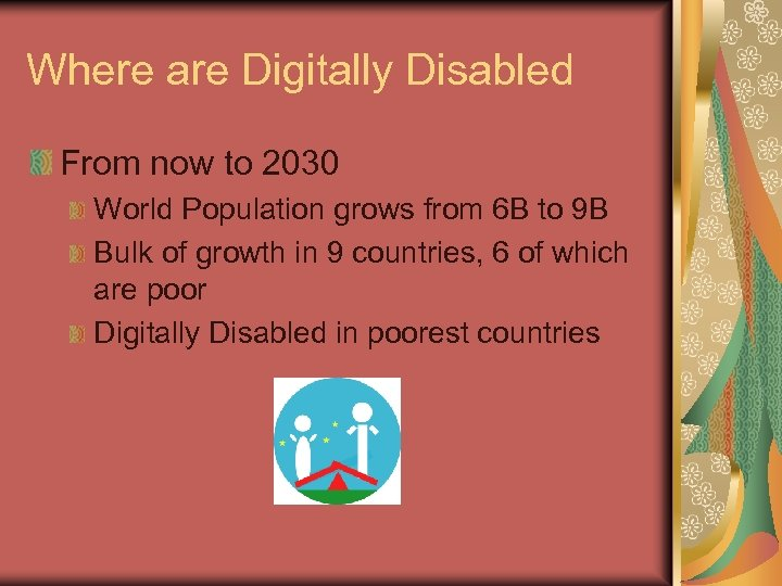 Where are Digitally Disabled From now to 2030 World Population grows from 6 B