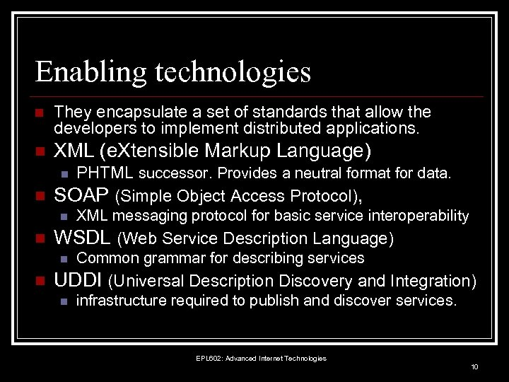 Enabling technologies n They encapsulate a set of standards that allow the developers to