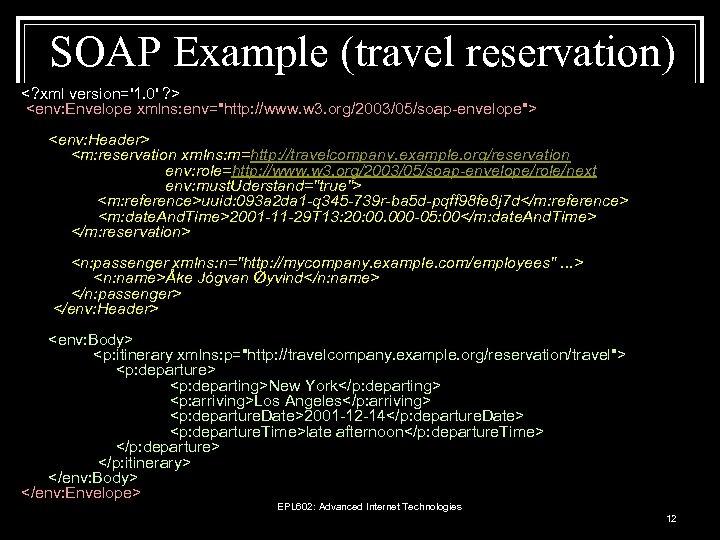 SOAP Example (travel reservation) <? xml version='1. 0' ? > <env: Envelope xmlns: env=