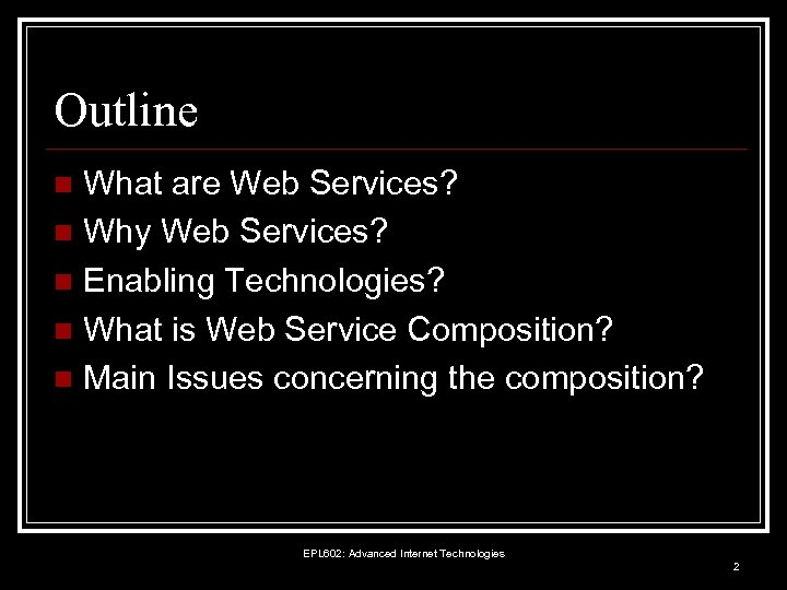 Outline What are Web Services? n Why Web Services? n Enabling Technologies? n What