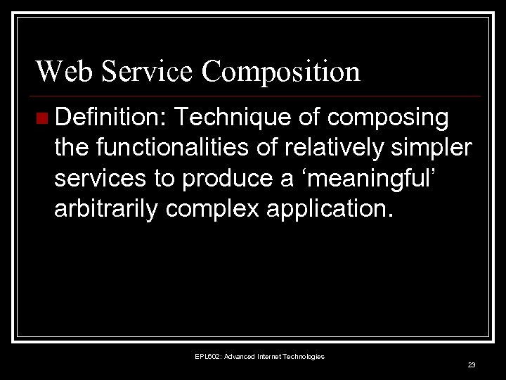 Web Service Composition n Definition: Technique of composing the functionalities of relatively simpler services