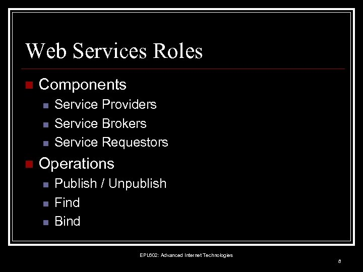 Web Services Roles n Components n n Service Providers Service Brokers Service Requestors Operations