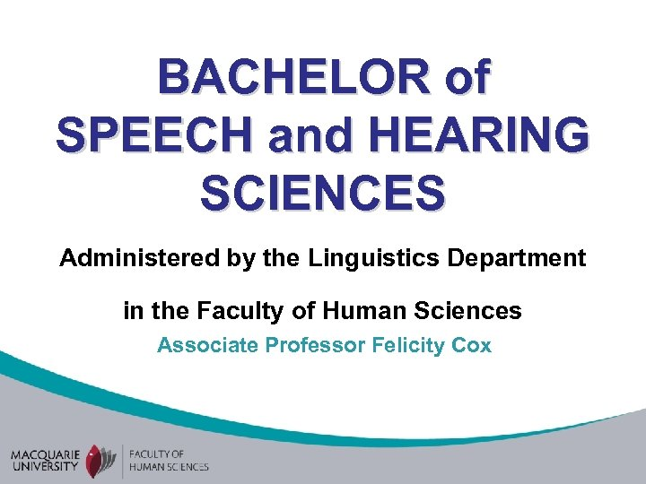 BACHELOR of SPEECH and HEARING SCIENCES Administered by the Linguistics Department in the Faculty