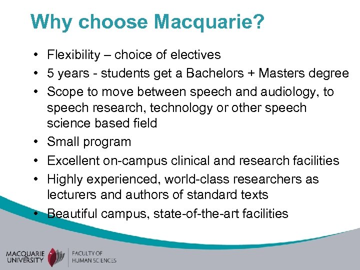 Why choose Macquarie? • Flexibility – choice of electives • 5 years - students