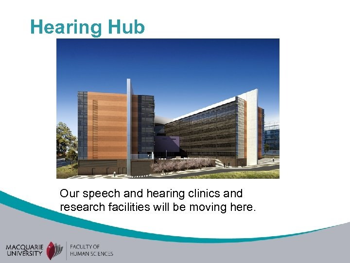 Hearing Hub Our speech and hearing clinics and research facilities will be moving here.