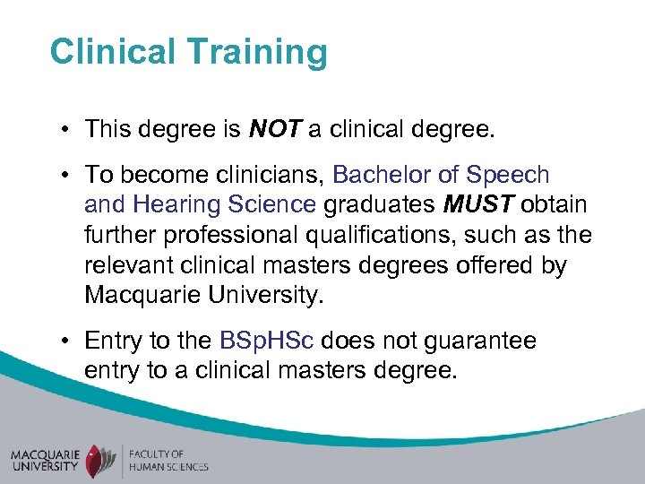 Clinical Training • This degree is NOT a clinical degree. • To become clinicians,