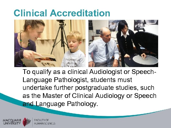 Clinical Accreditation To qualify as a clinical Audiologist or Speech. Language Pathologist, students must